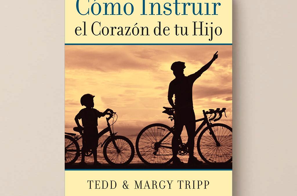 Cómo instruir el corazón de tu hijo