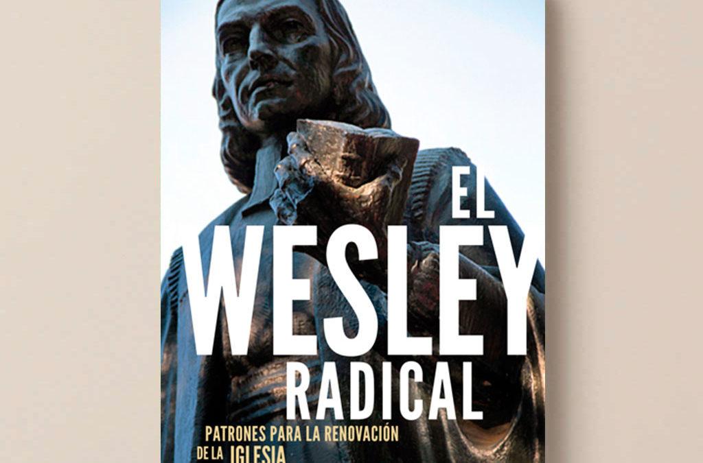 El Wesley Radical: Patrones para la Renovación de la Iglesia