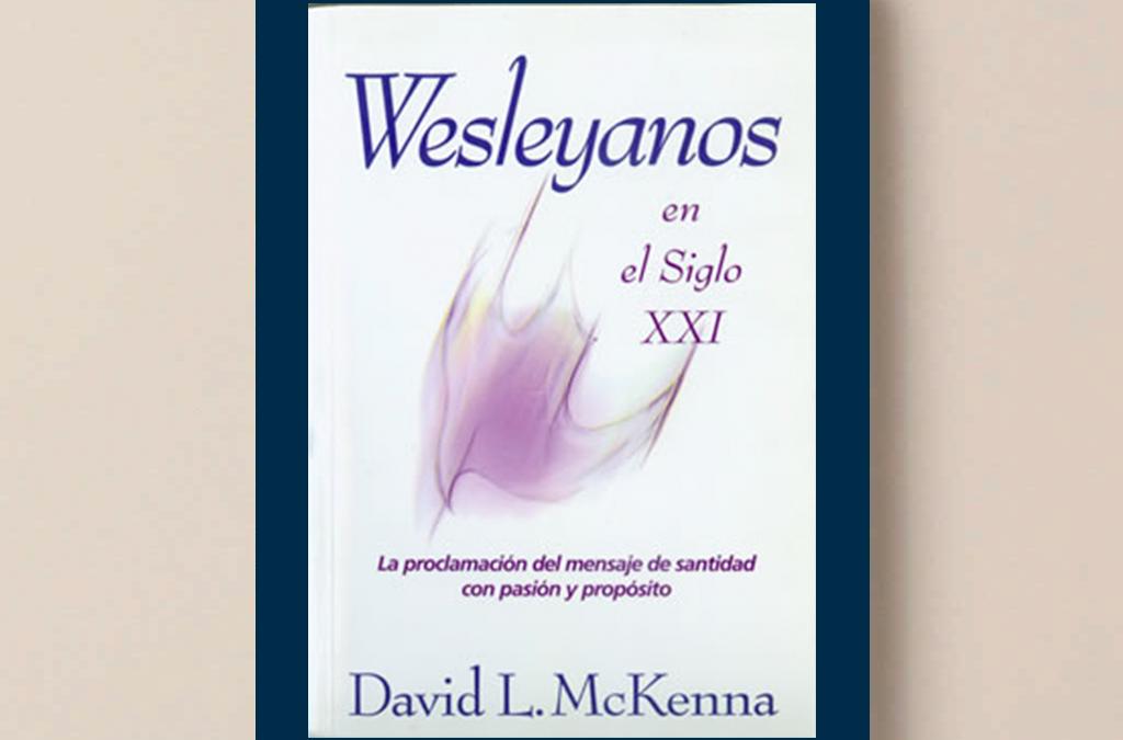 Wesleyanos en el Siglo XXI: La Proclamación del Mensaje de Santidad con Pasión y Propósito