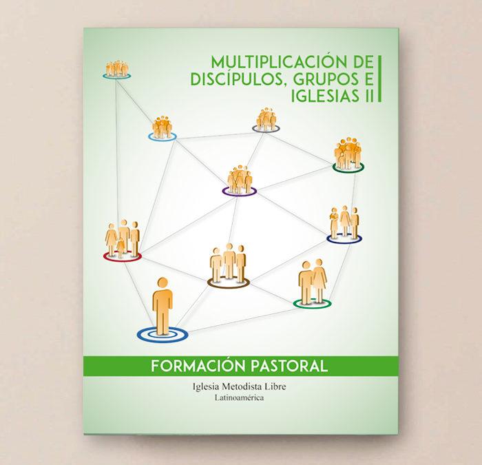 Multiplicación de discípulos, grupos e iglesias II